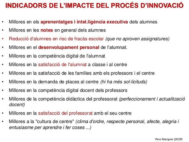 INDICADORS DE L'IMPACTE DEL PROCÉS D'INNOVACIÓ • Millores en els aprenentatges i intel.ligència executiva dels alumnes • M...