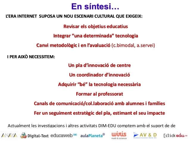"""En síntesi… Pere Marquès (2015) Revisar els objetius educatius Integrar """"una determinada"""" tecnologia Canvi metodològic i e..."""