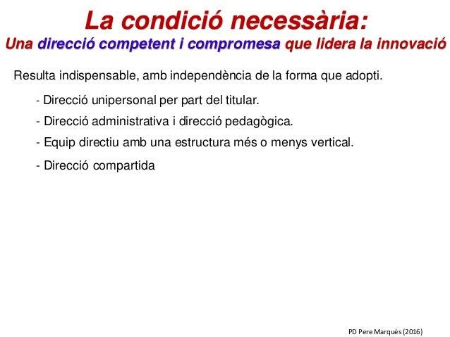 La condició necessària: Una direcció competent i compromesa que lidera la innovació Resulta indispensable, amb independènc...