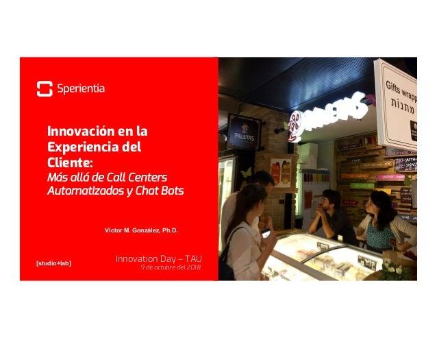 [studio+lab] Víctor M. González, Ph.D. Innovación en la Experiencia del Cliente: Más allá de Call Centers Automatizados y ...