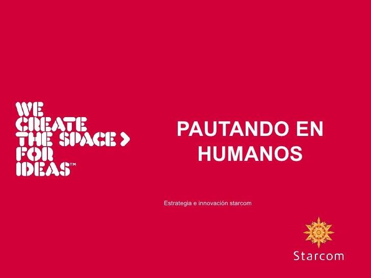 PAUTANDO EN HUMANOS <br />Estrategia e innovaciónstarcom<br />