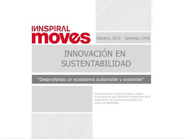 """Octubre, 2012 - Santiago, Chile            INNOVACIÓN EN           SUSTENTABILIDAD""""Desarrollando un ecosistema sustentable..."""
