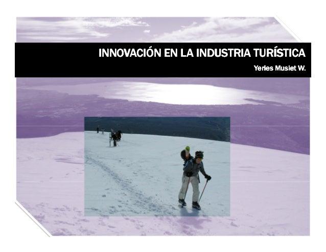 INNOVACIÓN EN LA INDUSTRIA TURÍSTICAINNOVACIÓN EN LA INDUSTRIA TURÍSTICAINNOVACIÓN EN LA INDUSTRIA TURÍSTICAINNOVACIÓN EN ...