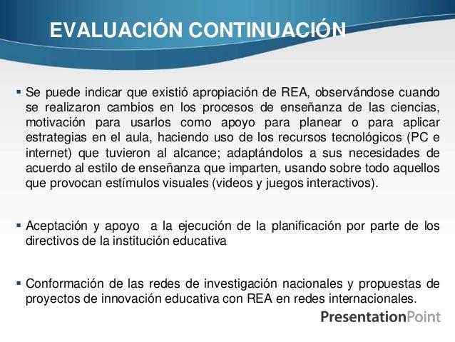 EVALUACIÓN CONTINUACIÓN  Se puede indicar que existió apropiación de REA, observándose cuando se realizaron cambios en lo...