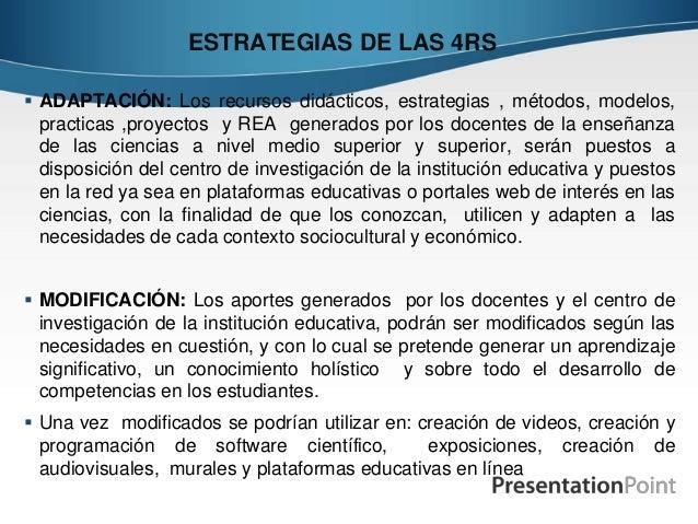 ESTRATEGIAS DE LAS 4RS  ADAPTACIÓN: Los recursos didácticos, estrategias , métodos, modelos, practicas ,proyectos y REA g...