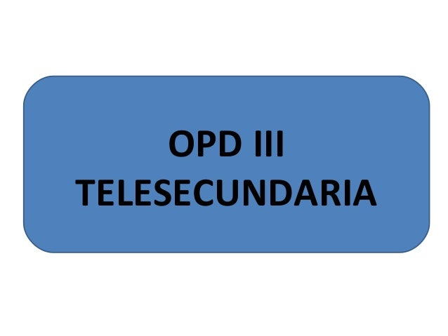 OPD III  TELESECUNDARIA