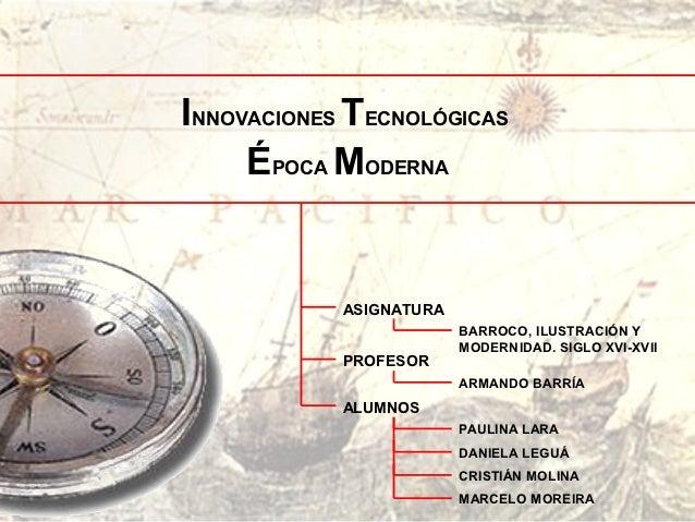 INNOVACIONES TECNOLÓGICAS     ÉPOCA MODERNA            ASIGNATURA                         BARROCO, ILUSTRACIÓN Y          ...