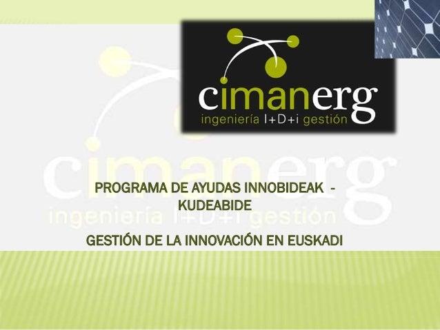 PROGRAMA DE AYUDAS INNOBIDEAK KUDEABIDE GESTIÓN DE LA INNOVACIÓN EN EUSKADI