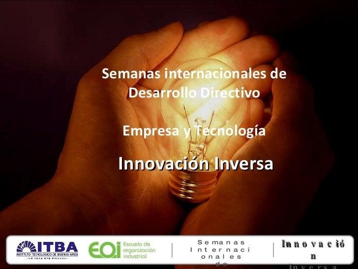 Semanas internacionales de Desarrollo Directivo Empresa y Tecnología Innovación Inversa