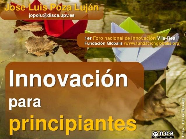 Jose Luis Poza Luján jopolu@disca.upv.es  1er Foro nacional de Innovación Vila-Real Fundación Globalis (www.fundaciongloba...