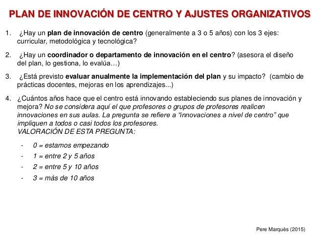 1. ¿Hay un plan de innovación de centro (generalmente a 3 o 5 años) con los 3 ejes: curricular, metodológica y tecnológica...