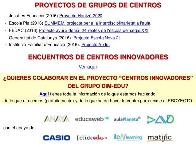 - Jesuïtes Educació (2016) Proyecte Horitzò 2020. - Escola Pia (2016) SUMMEM, projecte per a la interdisciplinarietat a l'...