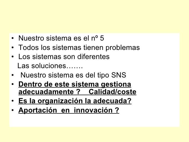 • Nuestro sistema es el nº 5 • Todos los sistemas tienen problemas • Los sistemas son diferentes   Las soluciones……. • Nue...
