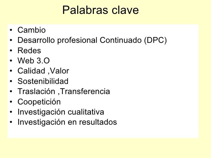 Palabras clave •   Cambio •   Desarrollo profesional Continuado (DPC) •   Redes •   Web 3.O •   Calidad ,Valor •   Sosteni...