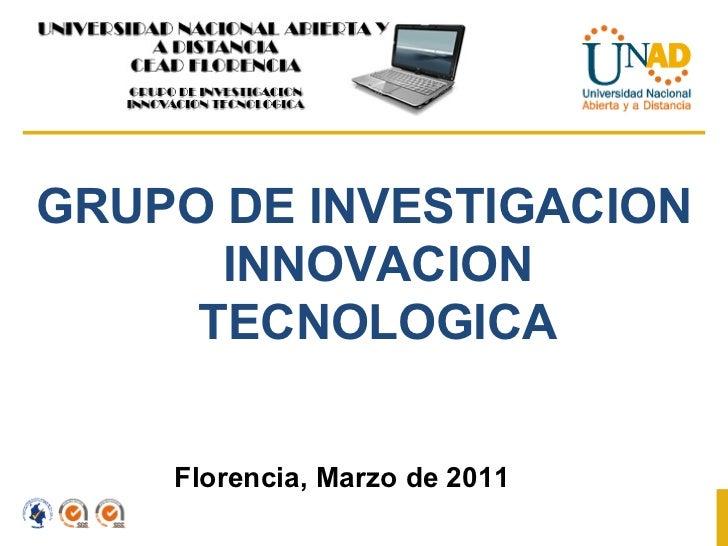 GRUPO DE INVESTIGACION INNOVACION TECNOLOGICA Florencia, Marzo de 2011