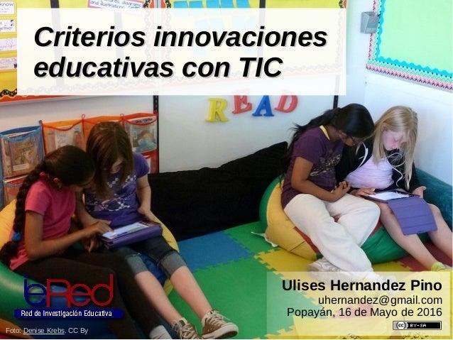 Criterios innovaciones educativas con TIC 1 Criterios innovacionesCriterios innovaciones educativas con TICeducativas con ...