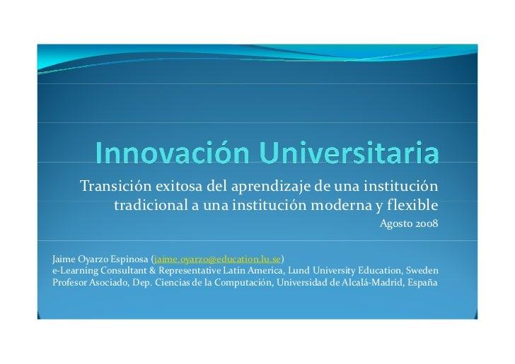 Transición exitosa del aprendizaje de una institución tradicional a una institución moderna y flexible Agosto 2008 Jaime O...