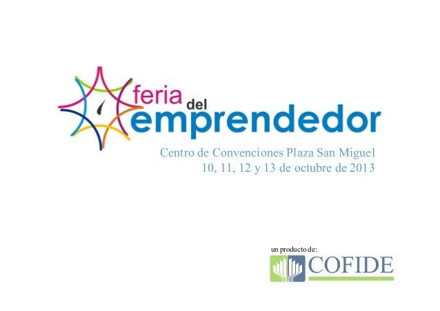 Centro de Convenciones Plaza San Miguel 10, 11, 12 y 13 de octubre de 2013  un producto de:  1