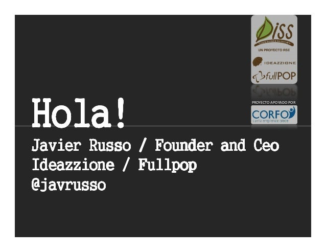 Hola!                          PROYECTO APOYADO PORJavier Russo / Founder and CeoIdeazzione / Fullpop@javrusso