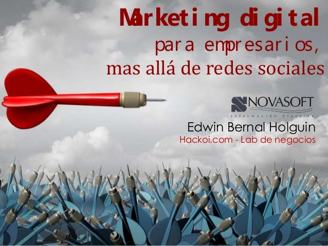 Marketi ng di gi tal par a empr esari os, mas allá de redes sociales Edwin Bernal Holguin Hackoi.com - Lab de negocios