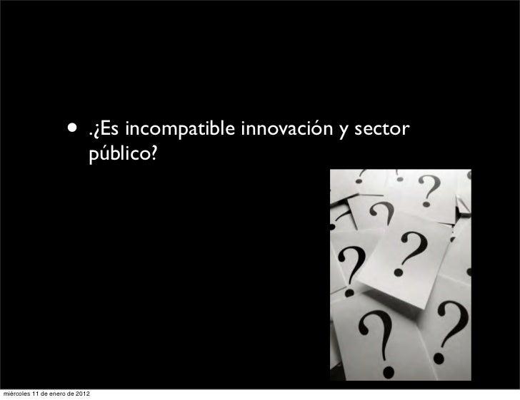 • .¿Es incompatible innovación y sector                            público?miércoles 11 de enero de 2012