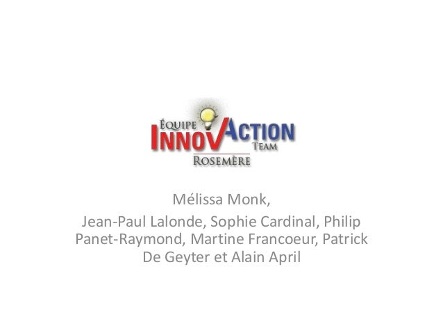 Mélissa Monk, Jean-Paul Lalonde, Sophie Cardinal, Philip Panet-Raymond, Martine Francoeur, Patrick De Geyter et Alain April