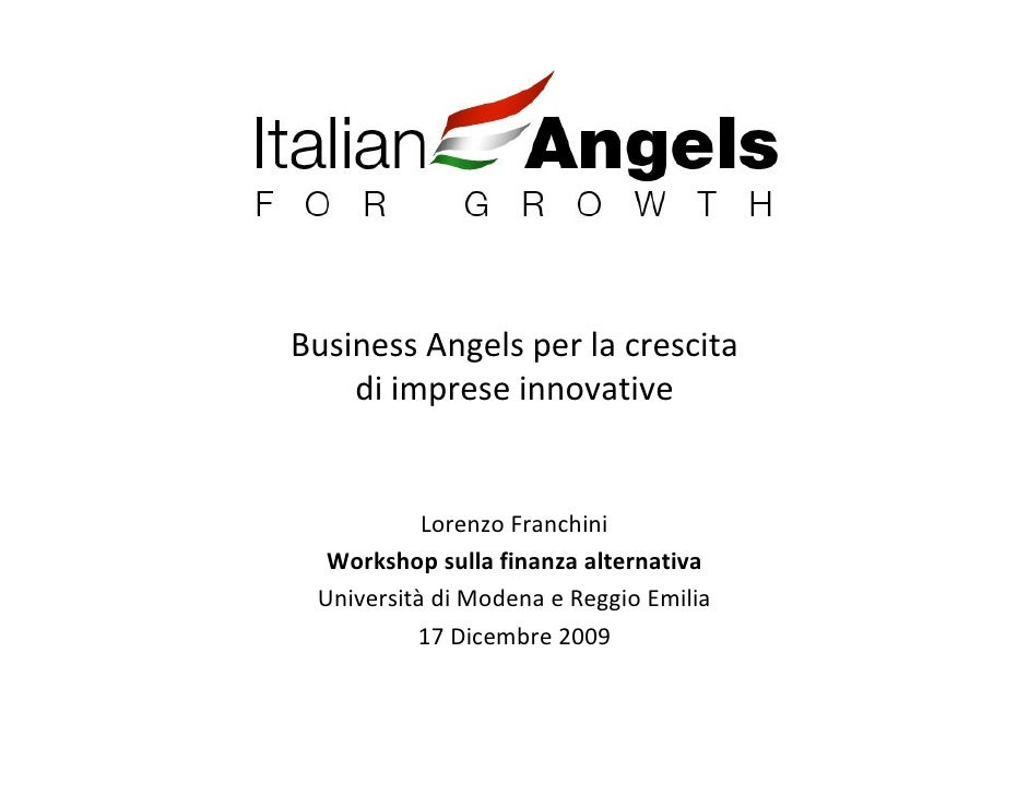 Business Angels per la crescita     di imprese innovative              Lorenzo Franchini   Workshop sulla finanza alternat...