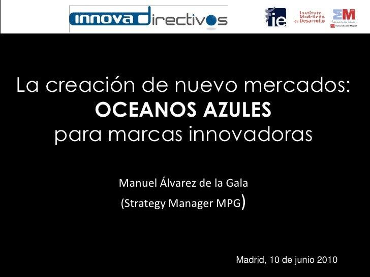 La creación de nuevo mercados:        OCEANOS AZULES     para marcas innovadoras           Manuel Álvarez de la Gala      ...