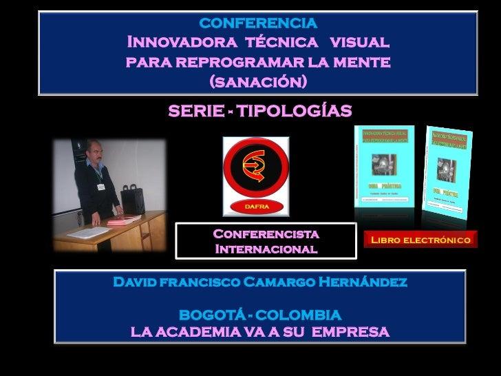 CONFERENCIA Innovadora técnica visual para reprogramar la mente         (sanación)      SERIE - TIPOLOGÍAS           Confe...