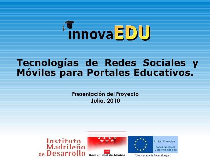Tecnologías de Redes Sociales y Móviles para Portales Educativos.    <ul><li>Presentación del Proyecto </li></ul><ul><li>J...
