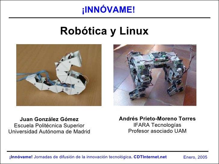 ¡INNÓVAME!                          Robótica y Linux         Juan González Gómez                              Andrés Priet...