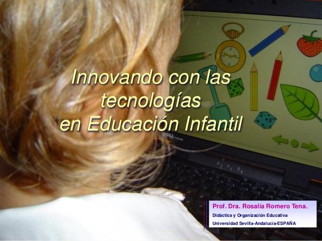 Prof. Dra. Rosalía Romero Tena. Didáctica y Organización Educativa Universidad Sevilla-Andalucía-ESPAÑA Innovando con las ...