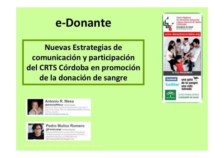 e-Donante      Nuevas Estrategias de  comunicación y participación del CRTS Córdoba en promoción     de la donación de san...