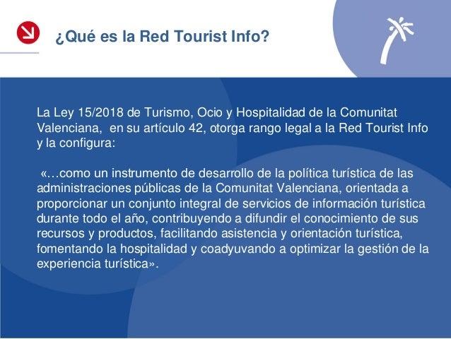 Prestar un servicio integral de información turística, ofreciendo una imagen de calidad de la Comunitat Valenciana, con re...