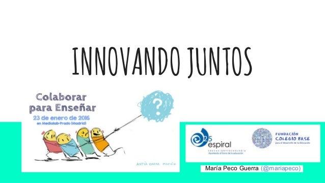 María Peco Guerra (@mariapeco) INNOVANDOJUNTOS