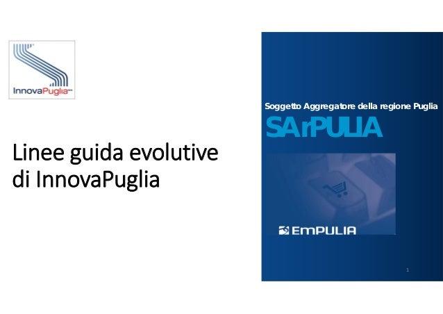 SArPULIA Soggetto Aggregatore della regione Puglia Lineeguidaevolutive diInnovaPuglia 1