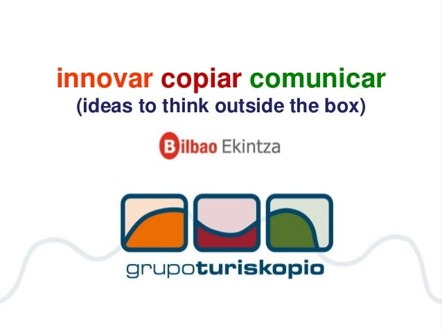 innovar copiar comunicar (ideas to think outside the box)