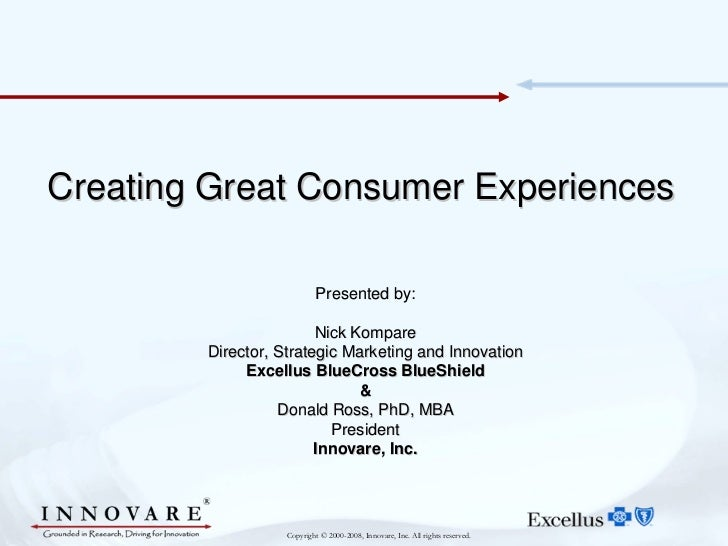 Creating Great Consumer Experiences                           Presented by:                        Nick Kompare        Dir...