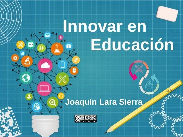 Innovar en Educaci�n Joaqu�n Lara Sierra