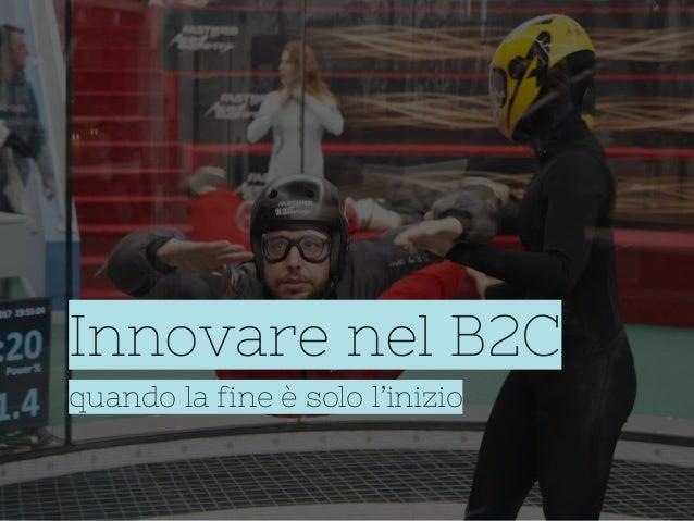 Innovare nel B2C quando la fine è solo l'inizio
