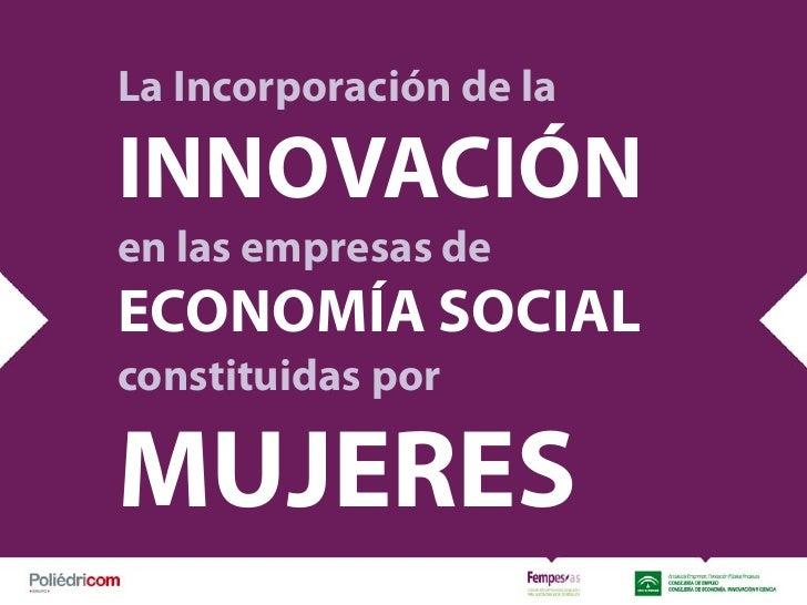 La Incorporación de laINNOVACIÓNen las empresas deECONOMÍA SOCIALconstituidas porMUJERES