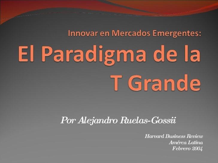 Por Alejandro Ruelas-Gossii Harvard Business Review Amérca Latina Febrero 2004