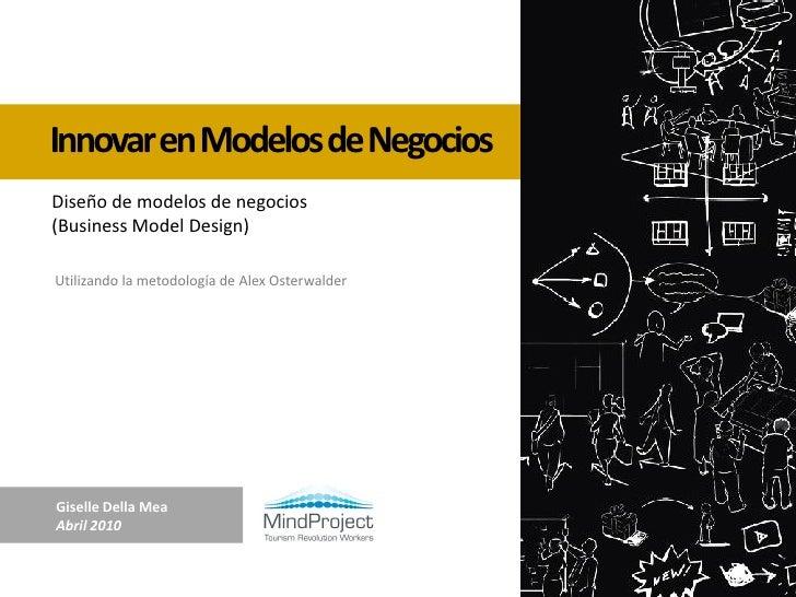 Innovar en Modelos de NegociosDiseño de modelos de negocios(Business Model Design)Utilizando la metodología de Alex Osterw...