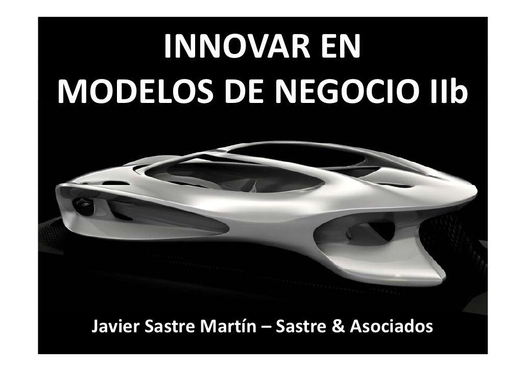 INNOVAR ENMODELOS DE NEGOCIO IIb Javier Sastre Martín – Sastre & Asociados