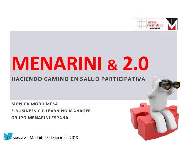 MENARINI  &  2.0   HACIENDO  CAMINO  EN  SALUD  PARTICIPATIVA   MÒNICA  MORO  MESA   E-‐BUSINESS  ...