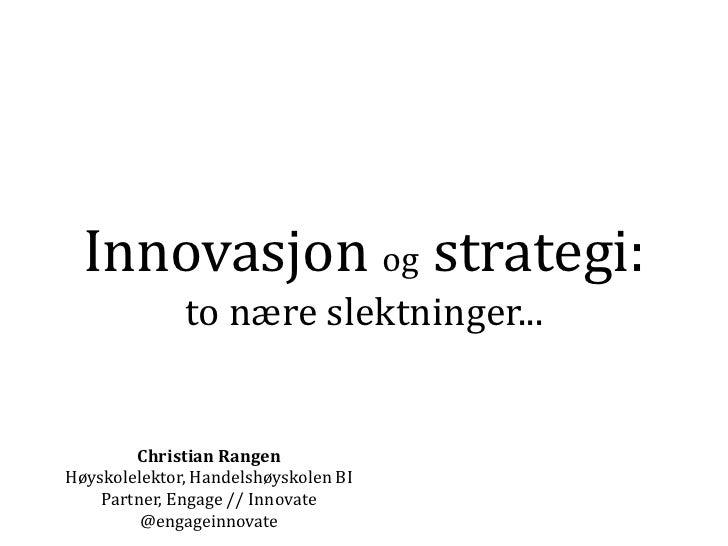 Innovasjon og strategi:              to nære slektninger...        Christian RangenHøyskolelektor, Handelshøyskolen BI    ...
