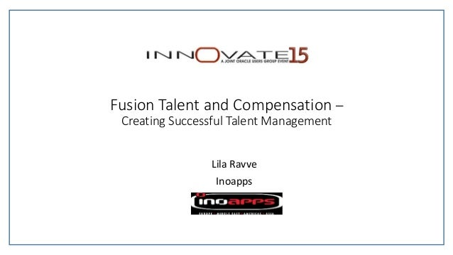Fusion Talent and Compensation – Creating Successful Talent Management Lila Ravve Inoapps