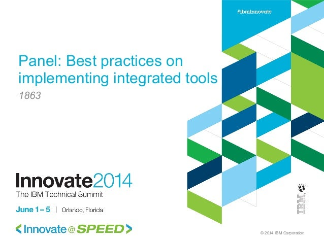 © 2014 IBM Corporation Panel: Best practices on implementing integrated tools 1863