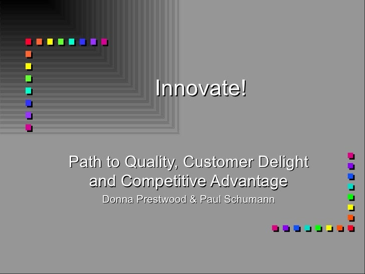 Innovate! Path to Quality, Customer Delight and Competitive Advantage Donna Prestwood & Paul Schumann
