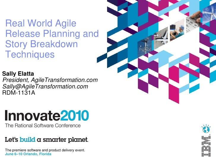 Real World Agile  Release Planning and  Story Breakdown  Techniques Sally Elatta President, AgileTransformation.com Sally@...